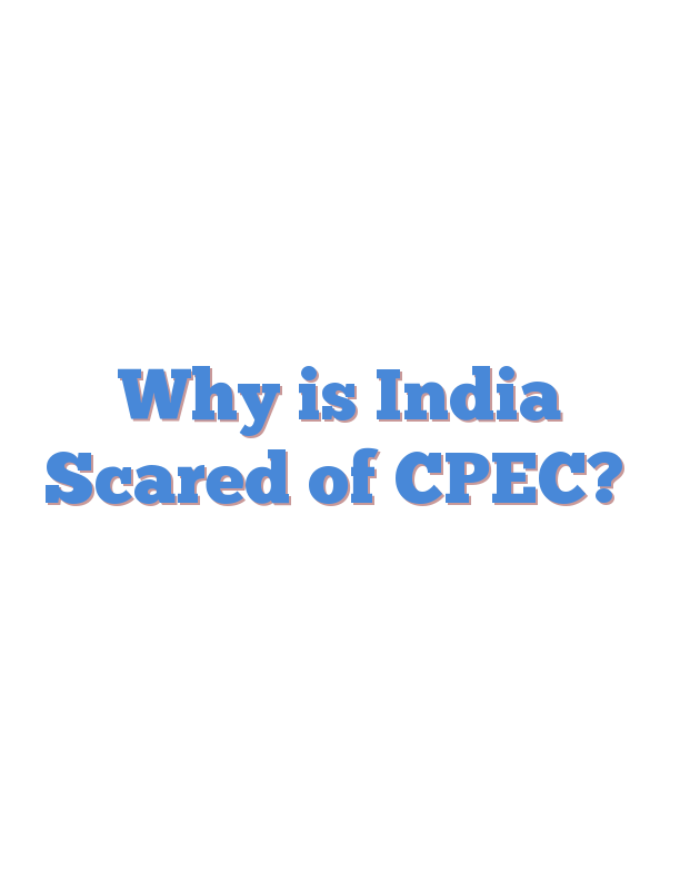 Why is India Scared of CPEC?